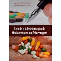 Livro Calculo Administração Medicamentos Enfermagem + Brinde