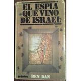 El Espía Que Vino De Israel. Ben Dan. Grijalbo.