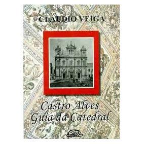 Castro Alves - Guia Da Catedral - Claudio Veiga