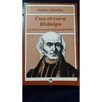 Con El Cura Hidalgo En La Guerra De Independencia- Pedro Gar