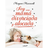 Soy Una Mamá Divorciada Y Alocada - Megan Maxwell