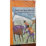 Jose De San Martin Caballero Del Principio Al Fin (alfaguara
