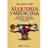 Alquimia Y Medicina : Criterium Naturae - Abu Omar Yabir