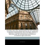 Libro : Historia Del Real Monasterio De San Lorenzo: (5401)