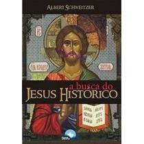 A Busca Do Jesus Histórico Livro Albert Schweitzer