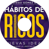 Hábitos De Ricos / Juan Diego Gómez Gómez   Audiolibro Vh