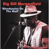 Cd Big Bill Morganfield Bloodstains On The Wall Imp