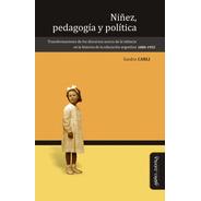 Niñez, Pedagogía Y Política / Sandra Carli