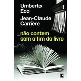 Nao Contem Com O Fim Do Livro De Eco Umberto Carriere Jean C