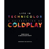 Life In Technicolor : A Celebration Of Coldplay Malcolm Crof