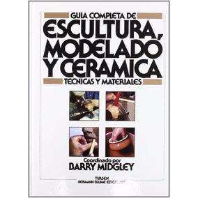 Livro Importado Escultura: Modelagem E Cerâmica - Guia Comp.