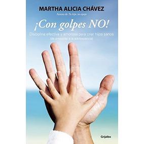 Libro ¡con Golpes No!: Disciplina Efectiva Y Amorosa Para Cr