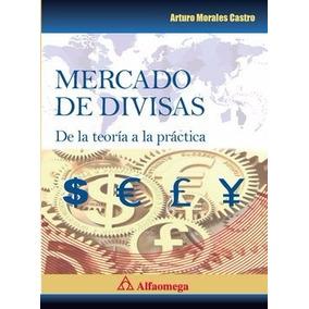 Libro Mercado De Divisas De La Teoría A La Práctica Morales