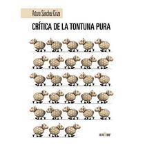 Crítica De La Tontuna Pura; Arturo Sánchez Ciri Envío Gratis