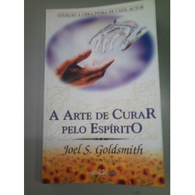 Livro - A Arte De Curar Pelo Espírito - Joel S. Goldsmith