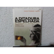 Livro A Ditadura Espelhada Jason Ferreira Mafra