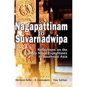Libro Nagapattinam To Suvarnadwipa: Reflections On The Chola