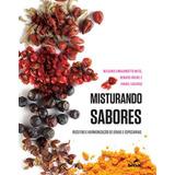 Misturando Sabores - Receitas E Harmonizacao De Ervas E Espe