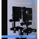 Fotografía Profesional. La Cámara De Gran Formato (serie De
