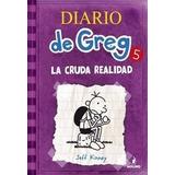 Diario De Greg 5: La Cruda Realidad Jeff Kinney
