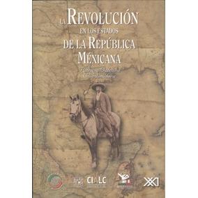La Revolución En Los Estados De La República Mexicana
