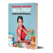 Libro Meal Prep - Comemos Todos  - Paulina Cocina - Planeta