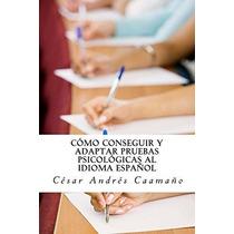 Libro Como Conseguir Y Adaptar Pruebas Psicologicas Al Idiom