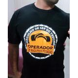 Camiseta Operador De Máquinas Pesadas -orgulho Ser Do Trecho