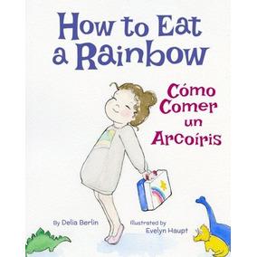 Livro How To Eat A Rainbow: Cómo Comer Un Arcoíris : Babl C