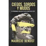 Libro Mauricio Benoist: Ciegos, Sordos Y Mudos