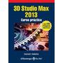 Libro 3d Studio Max 2013 - Curso Práctico Autor: Cebolla