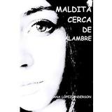 Maldita Cerca De Alambre Ana Lopez-anderson