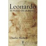 Leonardo - El Vuelo De La Mente - Charles Nicholl