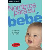Nombres Para Su Bebe. Diccionario De Origen Y Significados