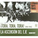 Tora Tora Tora - La Ascension Del Eje - 1941-1942 - R. Overy