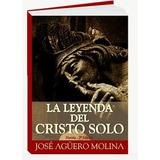 Agüero Molina - La Leyenda Del Cristo Solo