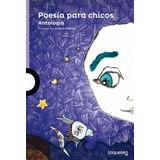 Poesía Para Chicos - Antología - Loqueleo