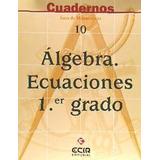 Cuaderno De Matemáticas 10: Álgebra, Ecuaciones 1er.grado(li