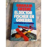 El Doctor Fischer En Ginebra. Graham Greene
