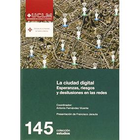 La Ciudad Digital. Esperanzas, Riesgos Y Desilu Envío Gratis