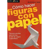 Origami: Cómo Hacer Figuras Con Papel