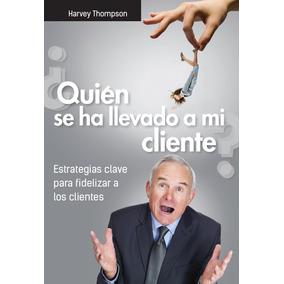 ¿quién Se Ha Llevado A Mi Cliente? - Harvey Thompson P 62258
