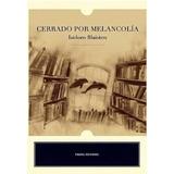 Cerrado Por Melancolia - Blaisten, Isidoro