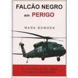 Falcão Negro Em Perigo - A História De Uma Guerra Moderna