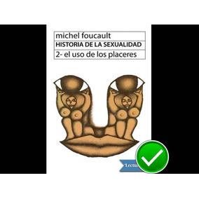 Historia De La Sexualidad El Uso De Los Placeres - Michel