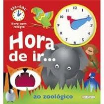 Livro Relogio - Tic Tac - Hora De Ir Ao Zoologico - Girassol