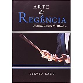 Livro A Arte Da Regência - Sylvio Lago