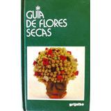 Libro Guía De Flores Secas Giorgio Y Luisa Barassi