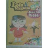Dvd Infantil Lola Y Virginia:quien Dijo Miedo En Español