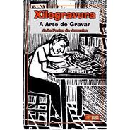 Xilogravura - A Arte De Gravar